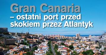 Gran Canaria - ostatni port przed skokiem przez Atlantyk